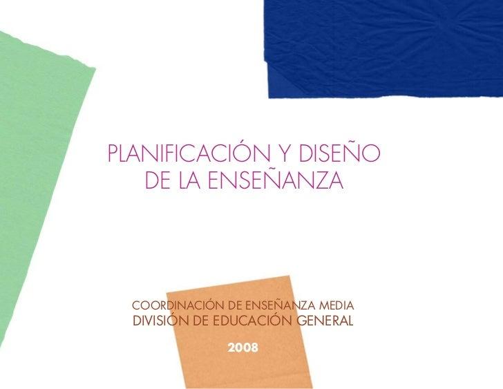 PLANIFICACIÓN Y DISEÑO   DE LA ENSEÑANZA  COORDINACIÓN DE ENSEÑANZA MEDIA  DIVISIÓN DE EDUCACIÓN GENERAL               2008