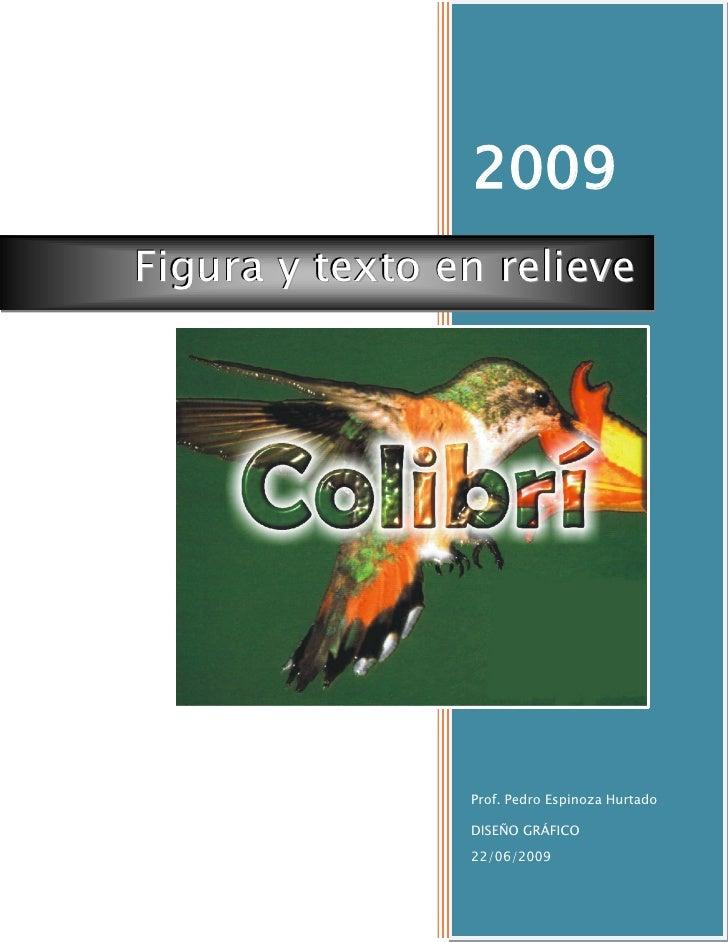 2009 Figura y texto en relieve                     Prof. Pedro Espinoza Hurtado                  DISEÑO GRÁFICO           ...