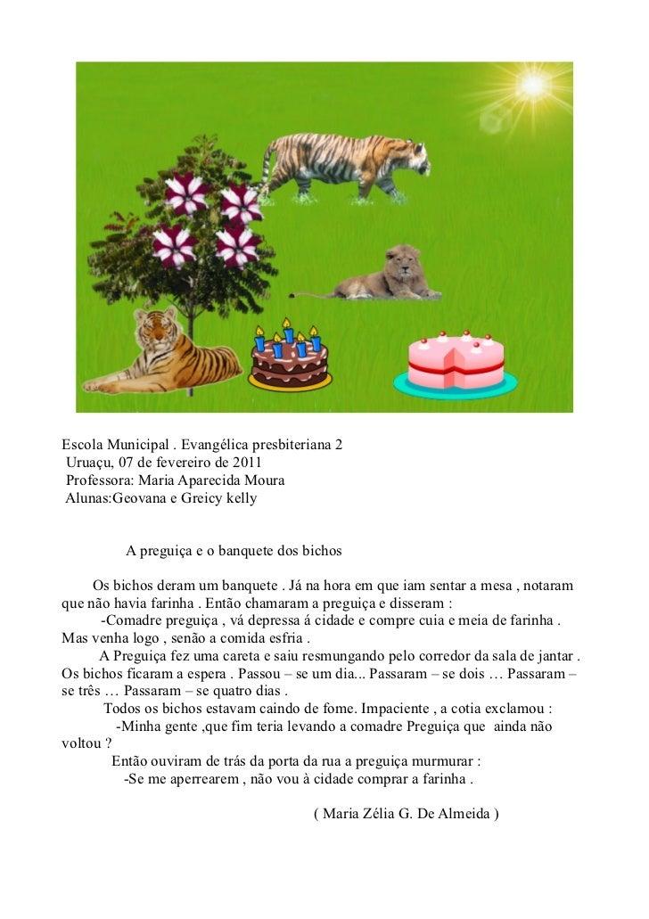 Escola Municipal . Evangélica presbiteriana 2Uruaçu, 07 de fevereiro de 2011Professora: Maria Aparecida MouraAlunas:Geovan...