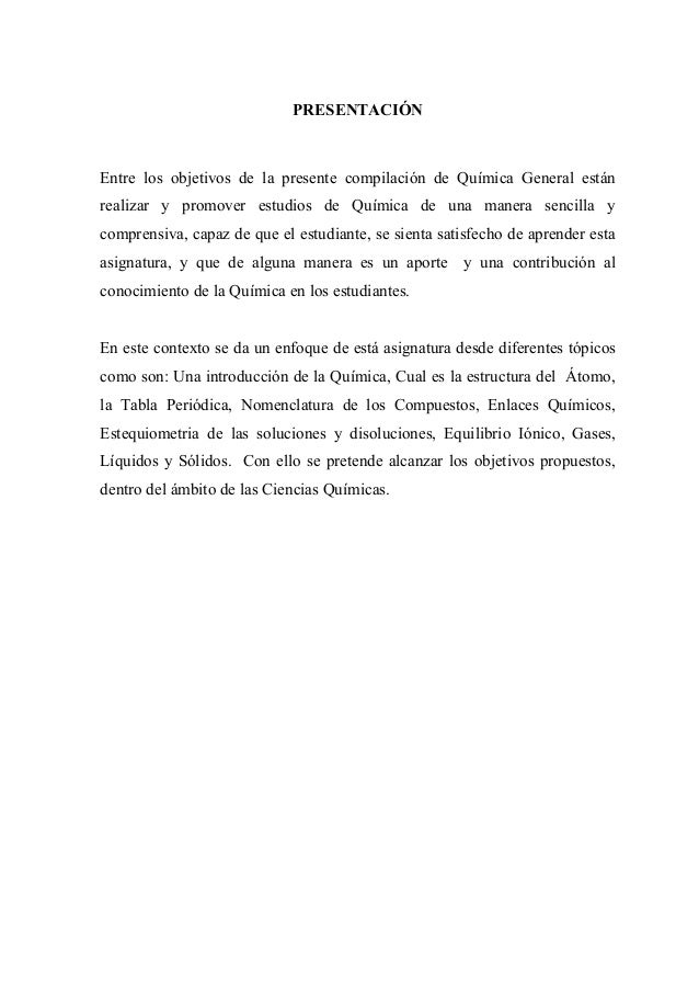 PRESENTACIÓN Entre los objetivos de la presente compilación de Química General están realizar y promover estudios de Quími...