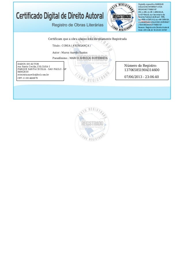 Certificam que a obra abaixo está devidamente Registrada Titulo : CONIA ( A VINGANÇA ) Autor : Marco Aurelio Santos Pseudô...
