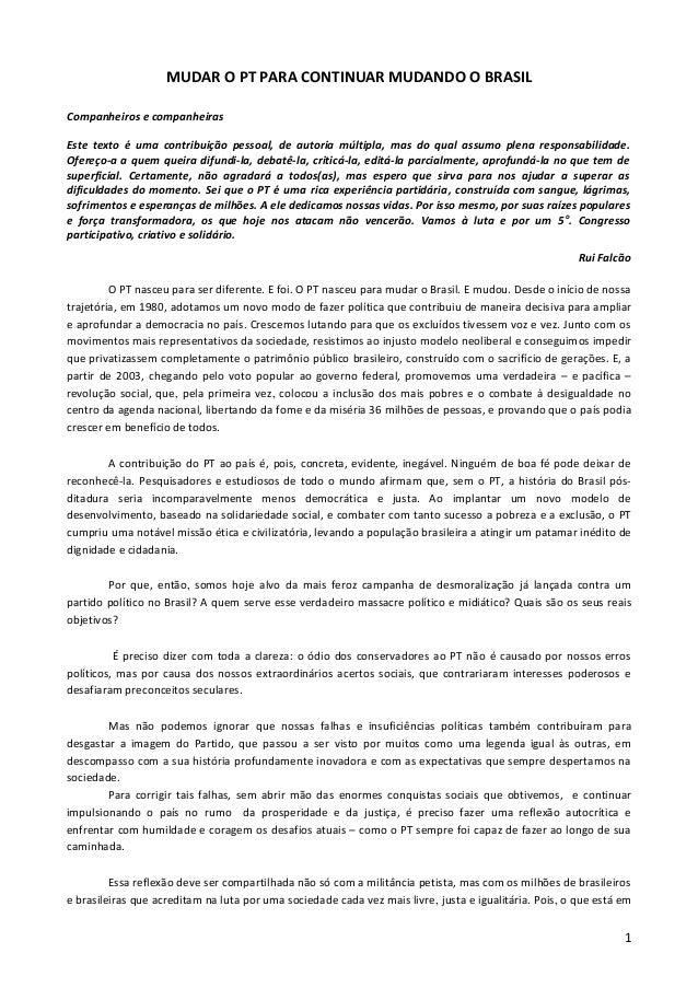MUDAR O PT PARA CONTINUAR MUDANDO O BRASIL Companheiros e companheiras Este texto é uma contribuição pessoal, de autoria m...