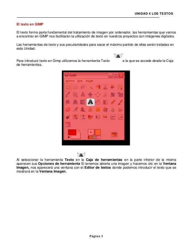 UNIDAD 4 LOS TEXTOSEl texto en GIMPEl texto forma parte fundamental del tratamiento de imagen por ordenador, las herramien...
