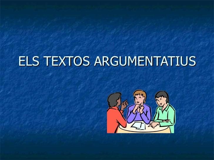 ELS TEXTOS ARGUMENTATIUS