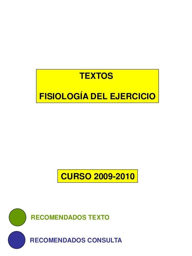 TEXTOS FISIOLOGÍA DEL EJERCICIO CURSO 2009-2010 RECOMENDADOS TEXTO RECOMENDADOS CONSULTA