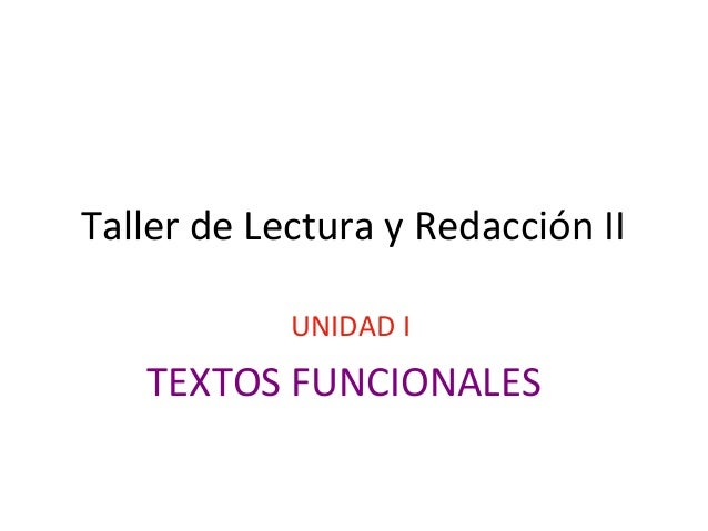 Taller de Lectura y Redacción II            UNIDAD I   TEXTOS FUNCIONALES