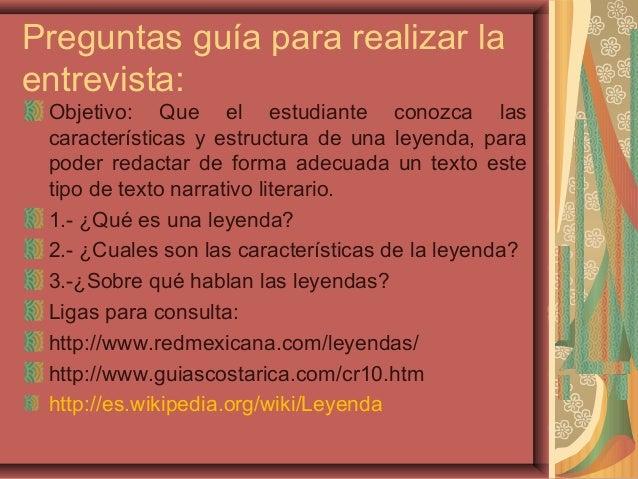 Preguntas guía para realizar la entrevista: Objetivo: Que el estudiante conozca las características y estructura de una le...