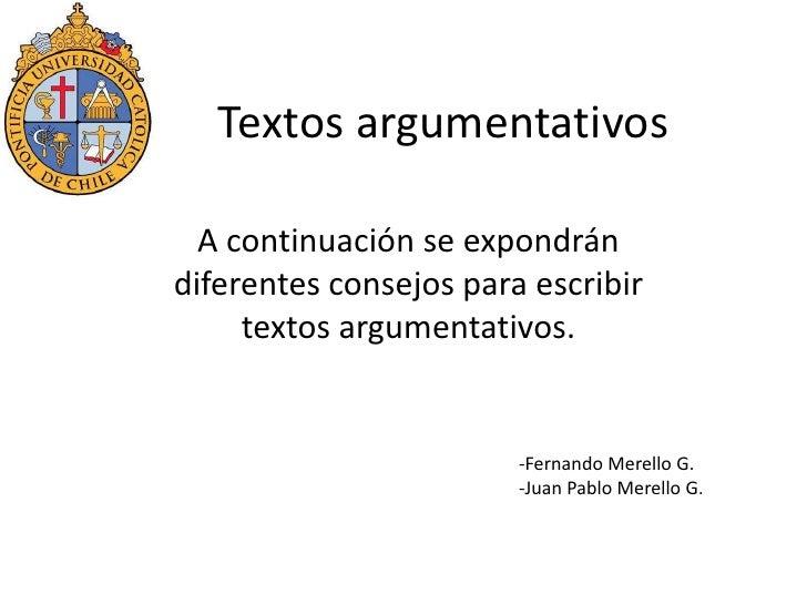 Textos argumentativos<br />A continuación se expondrán diferentes consejos para escribir textos argumentativos.<br /><ul><...