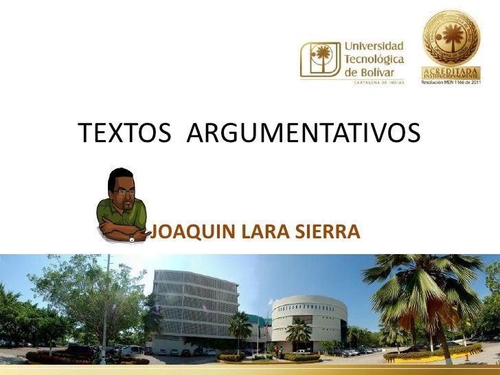TEXTOS ARGUMENTATIVOS    JOAQUIN LARA SIERRA                          1