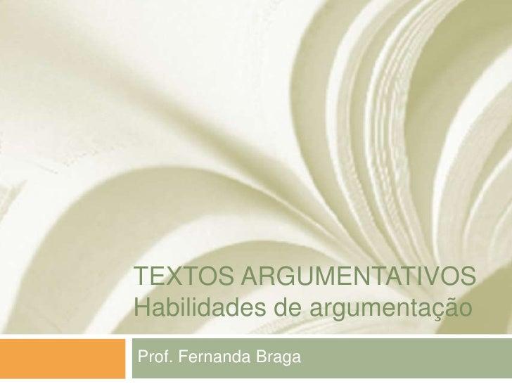 TEXTOS ARGUMENTATIVOSHabilidades de argumentaçãoProf. Fernanda Braga