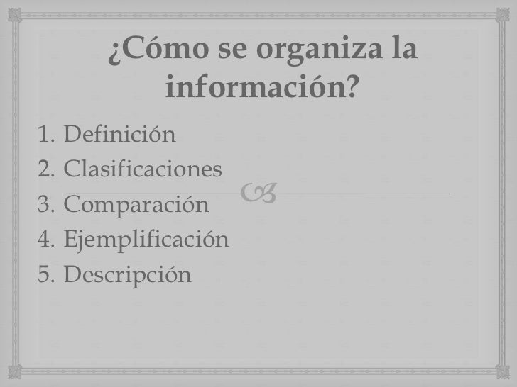 ¿Cómo se organiza la           información?1.   Definición2.   Clasificaciones3.   Comparación       4.   Ejemplificación...