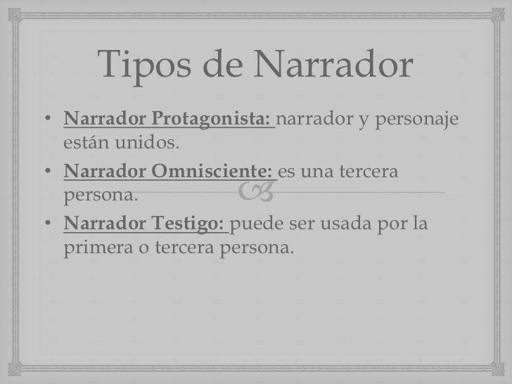 Tipos de Narrador• Narrador Protagonista: narrador y personaje  están unidos.• Narrador Omnisciente: es una tercera  perso...