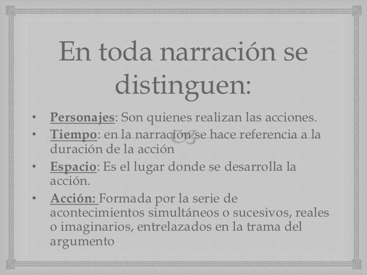 En toda narración se         distinguen:•   Personajes: Son quienes realizan las acciones.•                           Tie...