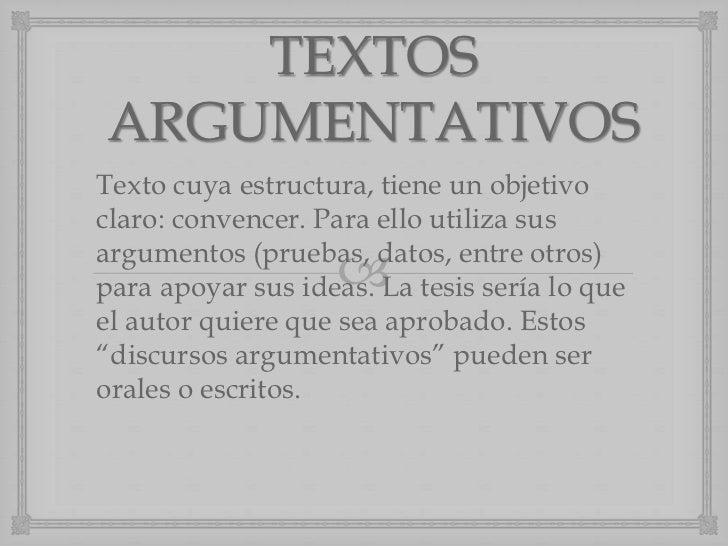 TEXTOSARGUMENTATIVOSTexto cuya estructura, tiene un objetivoclaro: convencer. Para ello utiliza susargumentos (pruebas, da...