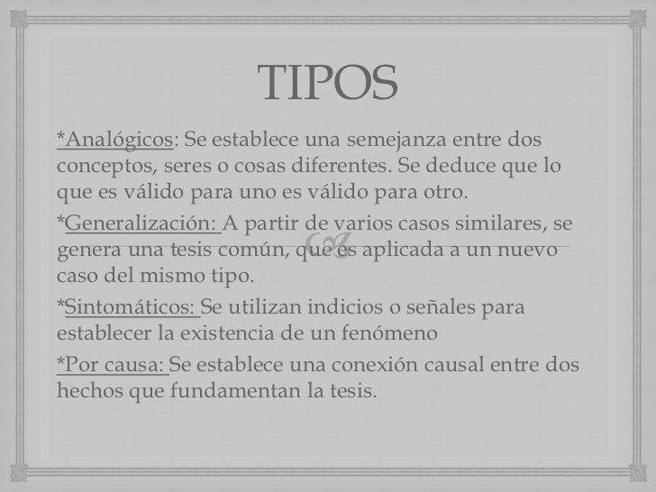 TIPOS*Analógicos: Se establece una semejanza entre dosconceptos, seres o cosas diferentes. Se deduce que loque es válido p...