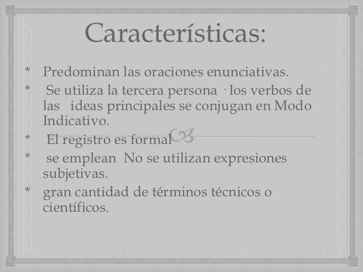 Características:* Predominan las oraciones enunciativas.* Se utiliza la tercera persona · los verbos de  las ideas princip...