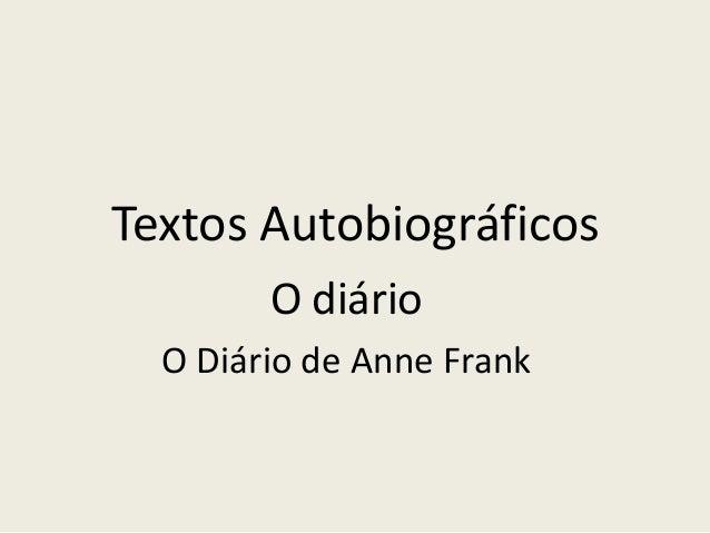 Textos Autobiográficos        O diário  O Diário de Anne Frank