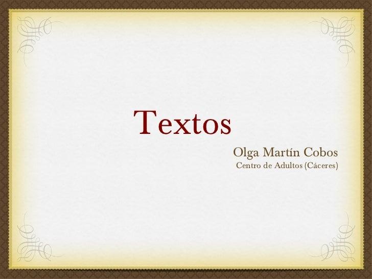 Textos   <ul><li>Olga Martín Cobos </li></ul><ul><li>Centro de Adultos (Cáceres) </li></ul>