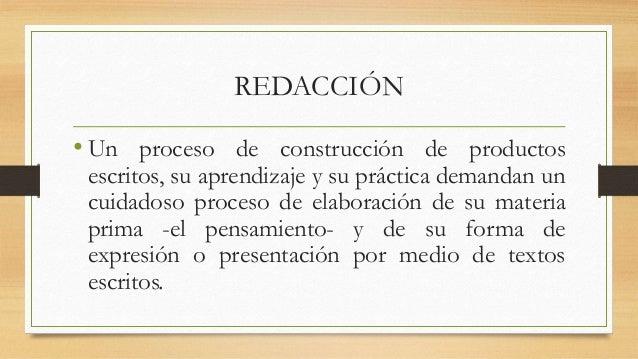 REDACCIÓN • Un proceso de construcción de productos escritos, su aprendizaje y su práctica demandan un cuidadoso proceso d...