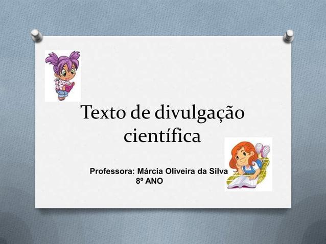 Texto de divulgaçãocientíficaProfessora: Márcia Oliveira da Silva8º ANO