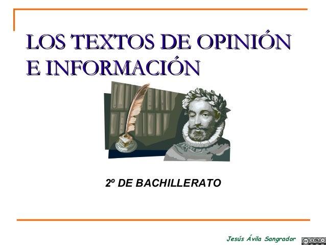 Jesús Ávila Sangrador LOS TEXTOS DE OPINIÓNLOS TEXTOS DE OPINIÓN E INFORMACIÓNE INFORMACIÓN 2º DE BACHILLERATO