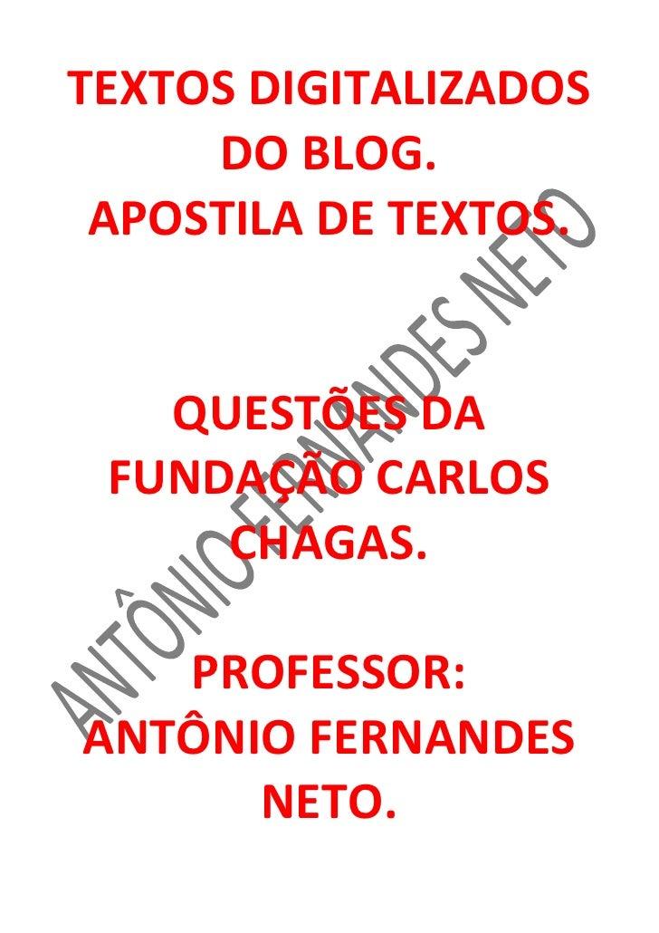 TEXTOS DIGITALIZADOS DO BLOG.<br />APOSTILA DE TEXTOS.<br />QUESTÕES DA<br />FUNDAÇÃO CARLOS CHAGAS.<br />PROFESSOR:<br />...