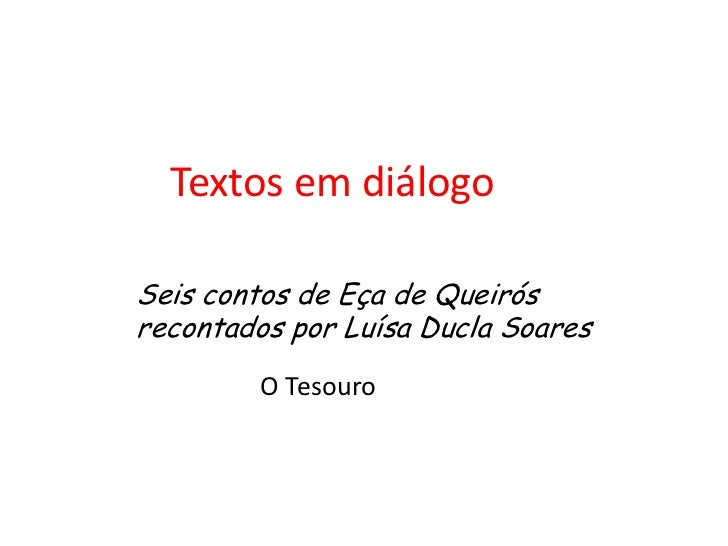 Textos em diálogo    <br />Seis contos de Eça de Queirós recontados por Luísa Ducla Soares <br />O Tesouro<br />
