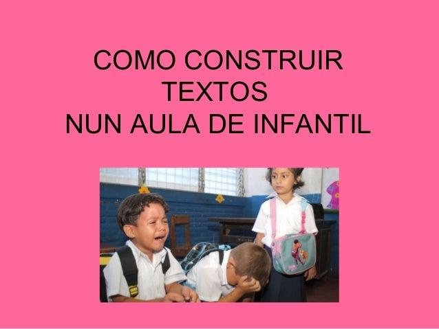 COMO CONSTRUIR  TEXTOS  NUN AULA DE INFANTIL