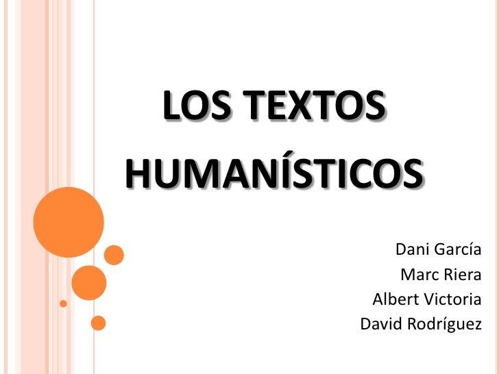 LOS TEXTOS <br />HUMANÍSTICOS<br />Dani García<br />Marc Riera<br />Albert Victoria<br />David Rodríguez<br />