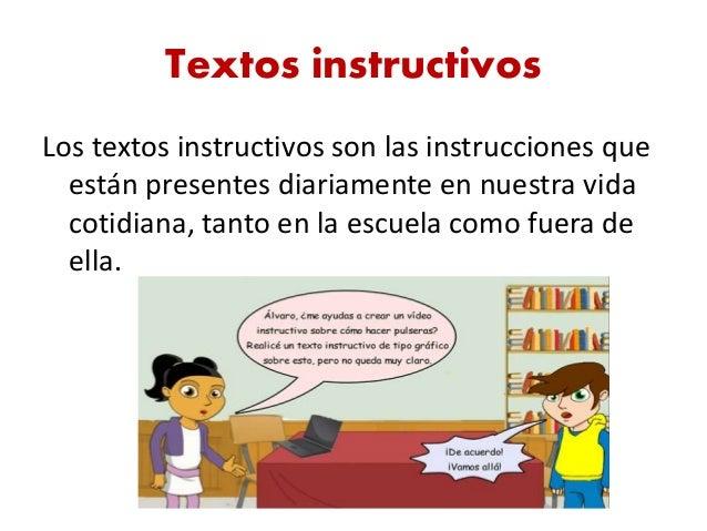 Textos instructivos Los textos instructivos son las instrucciones que están presentes diariamente en nuestra vida cotidiana ...