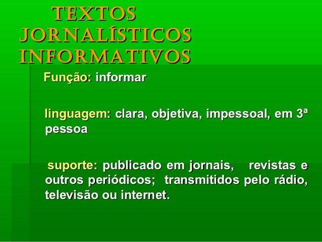 TexTosjornalísTicosinformaTivos Função: informar linguagem: clara, objetiva, impessoal, em 3ª pessoa  suporte: publicado e...