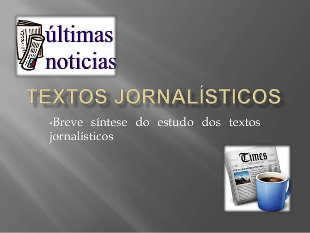 •Breve   síntese do estudo dos textosjornalísticos