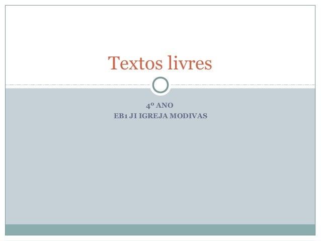 Textos livres 4º ANO EB1 JI IGREJA MODIVAS
