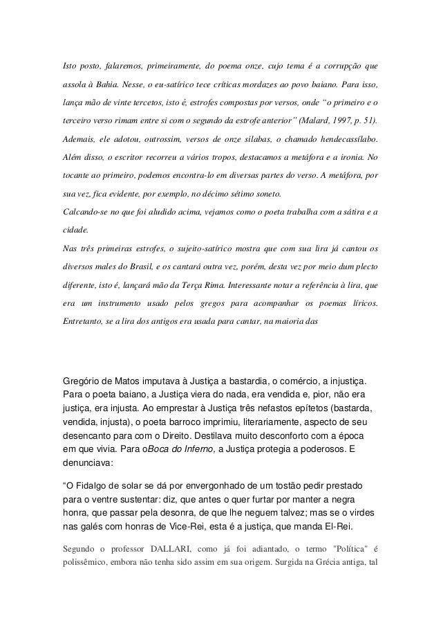 Isto posto, falaremos, primeiramente, do poema onze, cujo tema é a corrupção que assola à Bahia. Nesse, o eu-satírico tece...