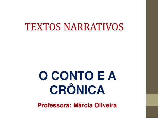 TEXTOS NARRATIVOS O CONTO E A CRÔNICA Professora: Márcia Oliveira