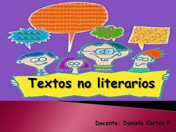 Textos no literarios<br />Docente: Daniela Cartes P.<br />