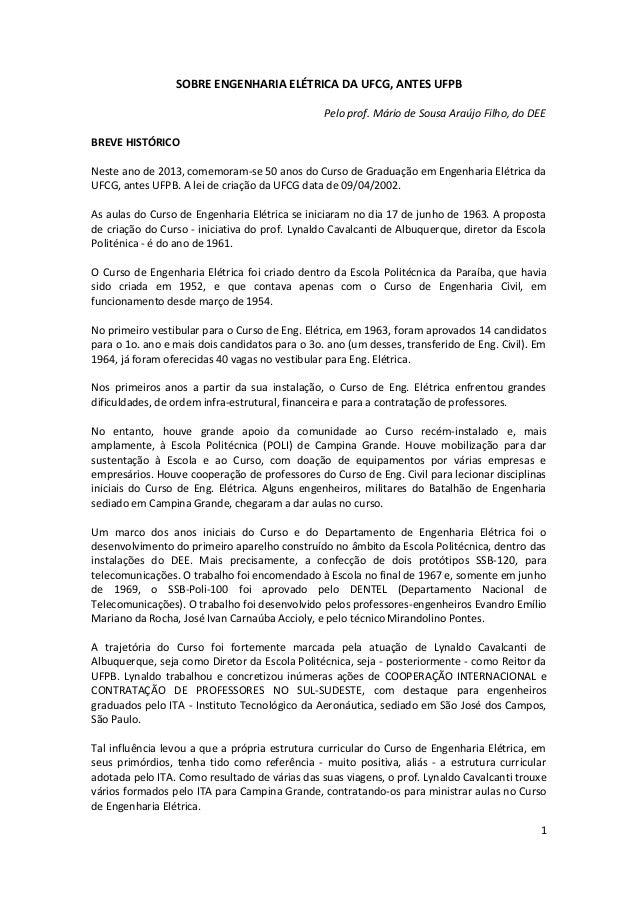 SOBRE ENGENHARIA ELÉTRICA DA UFCG, ANTES UFPB Pelo prof. Mário de Sousa Araújo Filho, do DEE BREVE HISTÓRICO Neste ano de ...
