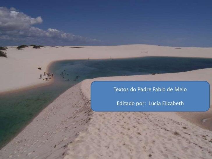 Textos do Padre Fábio de Melo Editado por: Lúcia Elizabeth