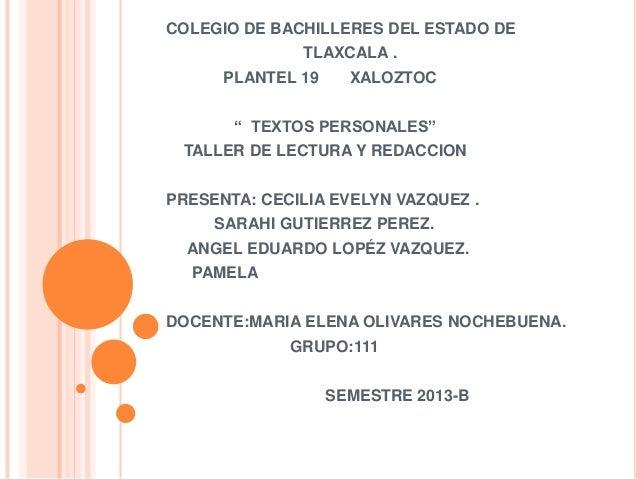 """COLEGIO DE BACHILLERES DEL ESTADO DE  TLAXCALA . PLANTEL 19  XALOZTOC  """" TEXTOS PERSONALES"""" TALLER DE LECTURA Y REDACCION ..."""