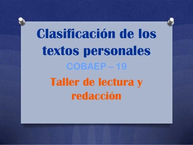 Clasificación de los textos personales COBAEP – 19  Taller de lectura y redacción