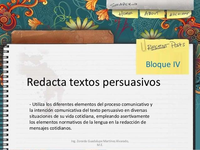 Bloque IV  Redacta textos persuasivos - Utiliza los diferentes elementos del proceso comunicativo y la intención comunicat...