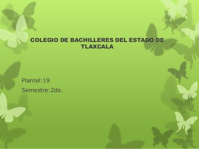 COLEGIO DE BACHILLERES DEL ESTADO DETLAXCALAPlantel:19Semestre:2do.