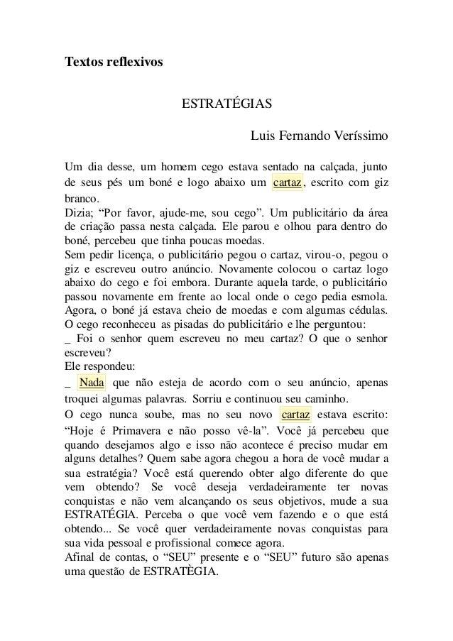 Textos reflexivos ESTRATÉGIAS Luis Fernando Veríssimo Um dia desse, um homem cego estava sentado na calçada, junto de seus...