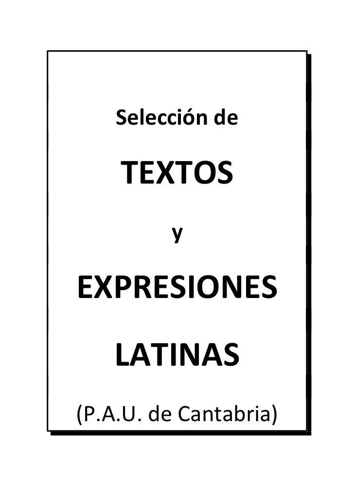 Selección de    TEXTOS         yEXPRESIONES   LATINAS(P.A.U. de Cantabria)