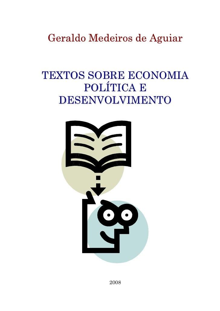Geraldo Medeiros de AguiarTEXTOS SOBRE ECONOMIA      POLÍTICA E  DESENVOLVIMENTO           2008