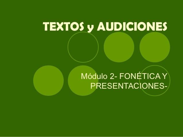 TEXTOS y AUDICIONES     Módulo 2- FONÉTICA Y       PRESENTACIONES-
