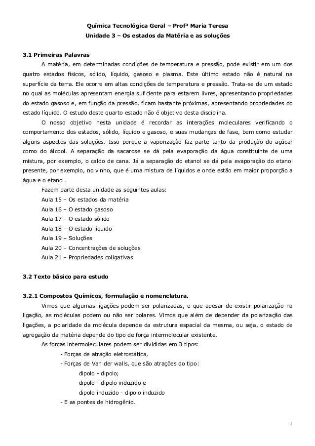 1 Química Tecnológica Geral – Profª Maria Teresa Unidade 3 – Os estados da Matéria e as soluções 3.1 Primeiras Palavras A ...