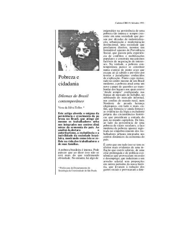 CadernoCRH19, Salvador,1993 Pobreza e cidadania Dilemas do Brasil contemporâneo Vera da Silva Telles * Este artigo aborda ...