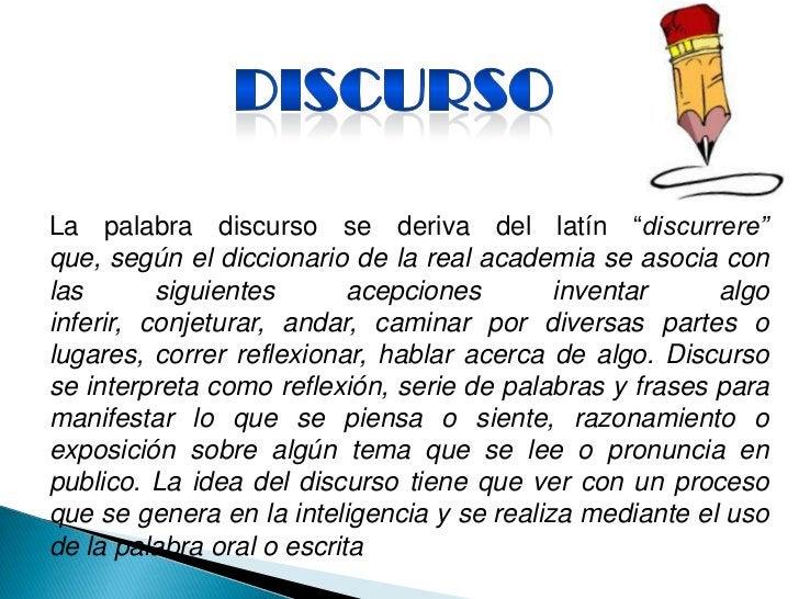 """La palabra discurso se deriva del latín """"discurrere""""que, según el diccionario de la real academia se asocia conlas       s..."""