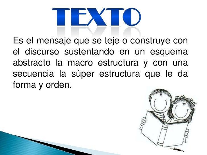 Es el mensaje que se teje o construye conel discurso sustentando en un esquemaabstracto la macro estructura y con unasecue...